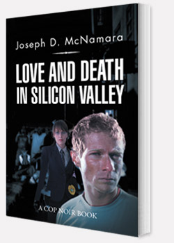 LOVE AND DEATH IN SILICON VALLEY by Joseph D. McNamara
